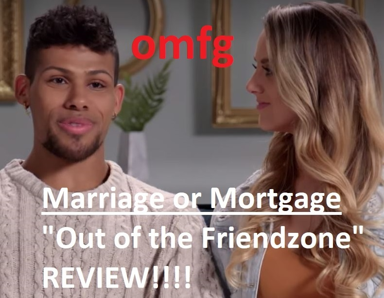 """Episode Recap – Marriage or Mortgage: """"Out of the Friendzone"""""""